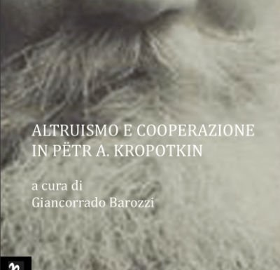 Intervista di Alessia Mocci a Giancorrado Barozzi: vi presentiamo Altruismo e cooperazione in Pëtr A. Kropotkin
